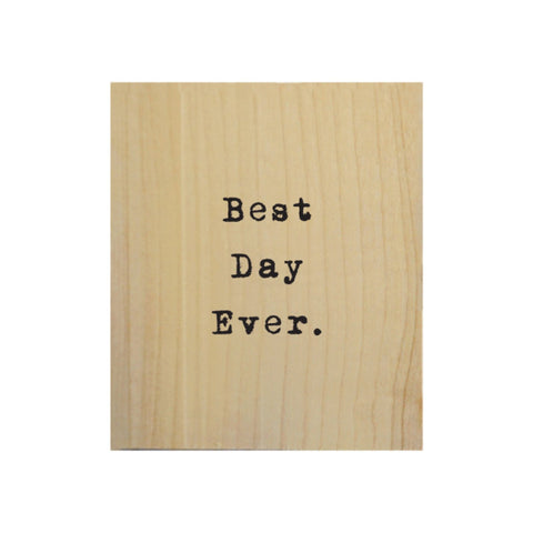 Screen Printed Best Day Ever Real Wood Natural Tile Magnet
