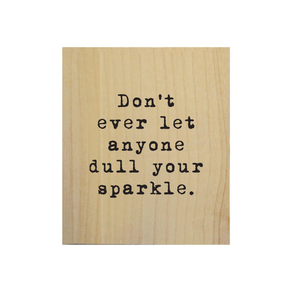 Screen Printed Don't Let Anyone Dull Sparkle Real Wood Natural Tile Magnet
