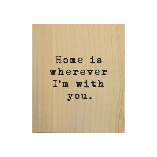 Screen Printed Home is Wherever I'm With You Real Wood Natural Tile Magnet