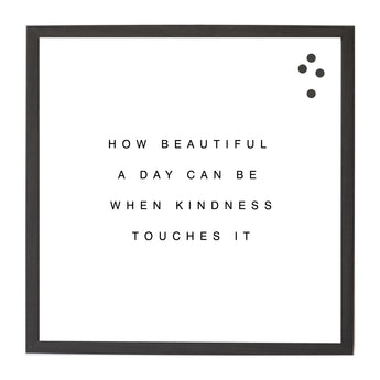 Petal Lane Home Neutral Quotes How Beautiful a Day Can be When Kindness Touches It Magnet Board