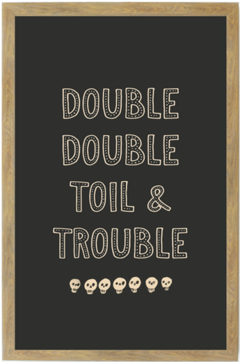 Double Double Toil & Trouble