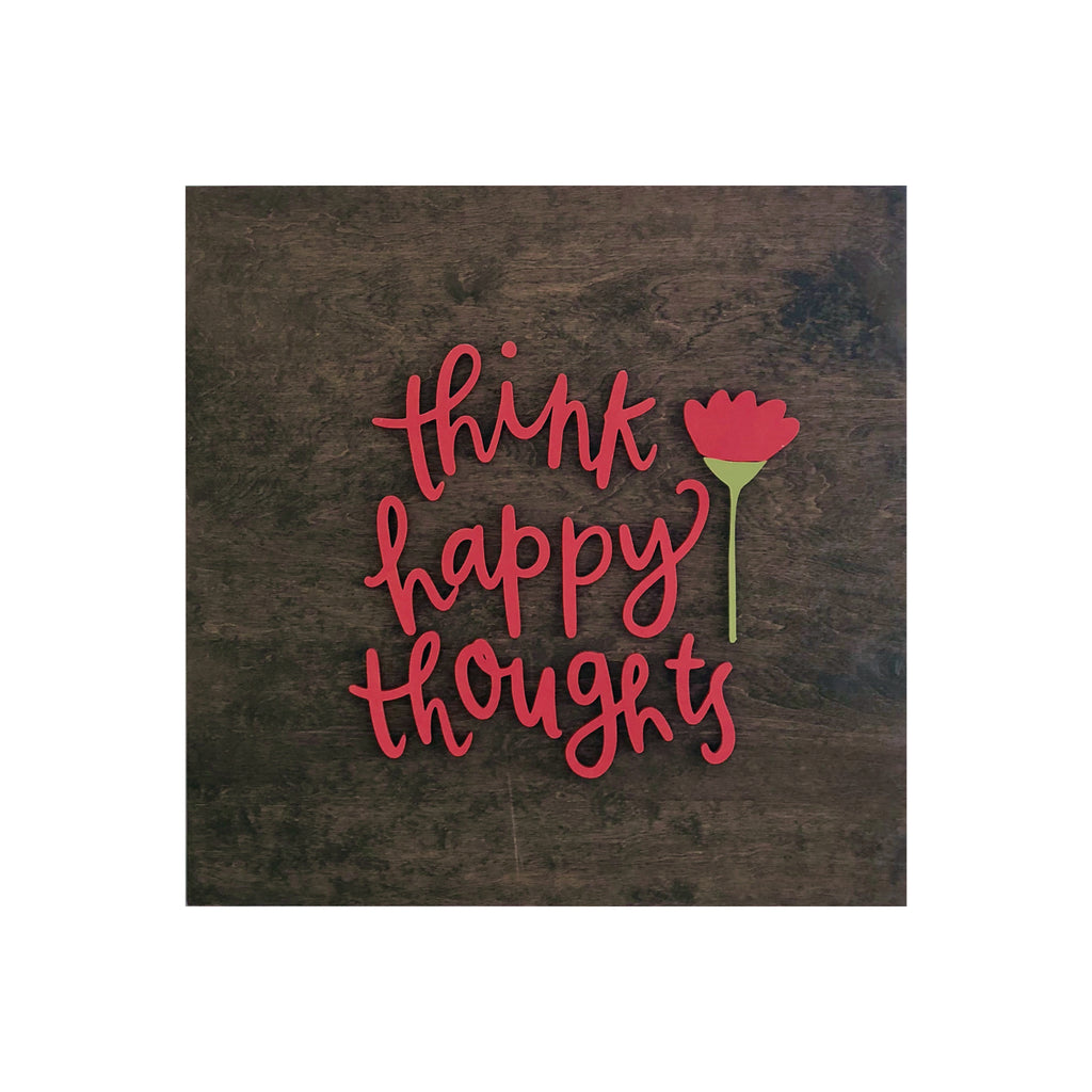 Wood & Words Think Happy Thoughts