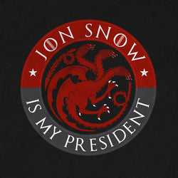 JON SNOW IS MY PRESIDENT