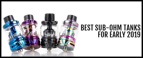 Best Sub-Ohm Tanks for Early 2019