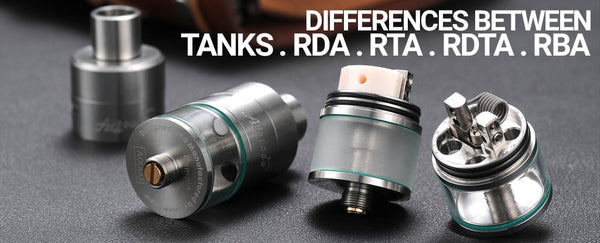 Differences between Sub-Ohm Tanks, RDA's, RTAs, RDTAs and RBAs