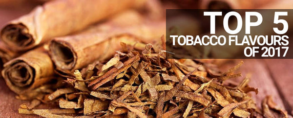 Top 5 Tobacco Flavours of 2017