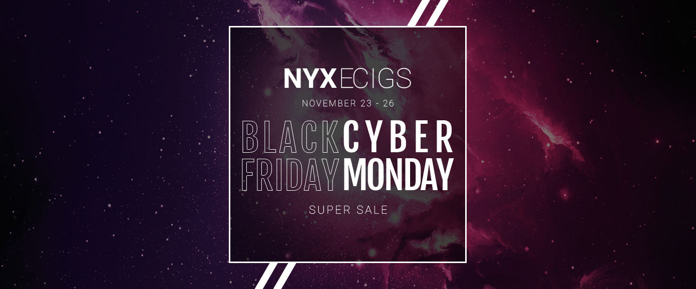 NYX ECIGS - Black Friday Cyber Monday 2018 Super Sale!