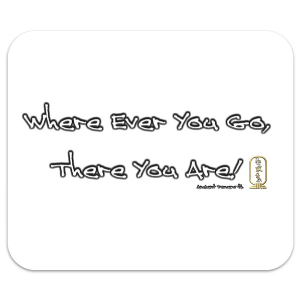 Where Ever You Go Mouse Pad