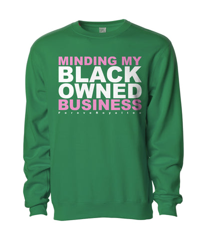 Minding My Black Owned Business Sweatshirt- Green