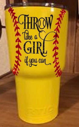 Throw Like A Girl if you can  RTIC Tumbler Black Softball
