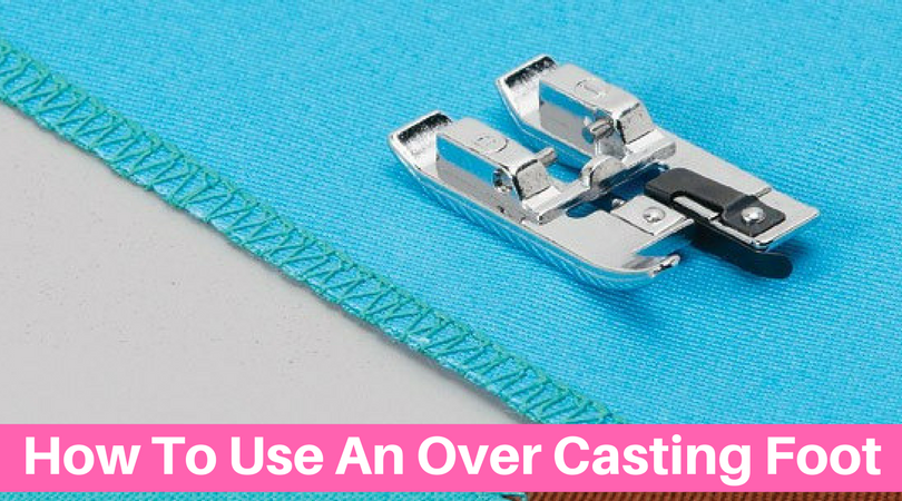 How To Use An Over Casting Foot