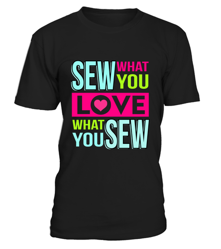 Sew What You Love, Love What You Sew!