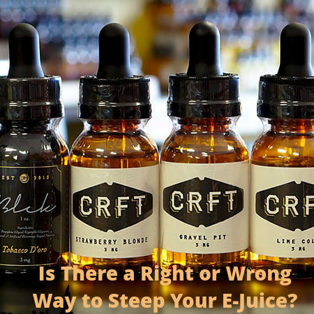 Is There a Right or Wrong Way to Steep Your E-Juice?