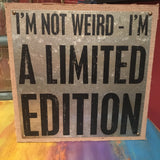 I'm Not Weird - I'm a LIMITED Edition