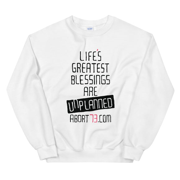 Life's Greatest Blessings Are Unplanned: Unisex Sweatshirt