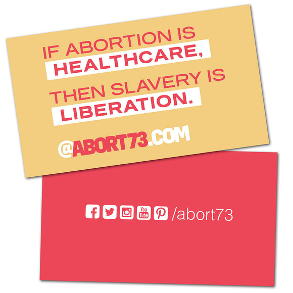 If Abortion is Healthcare, then Slavery is Liberation: Promo Cards (50 pack)