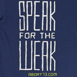 Speak for the Weak: Unisex T-Shirt