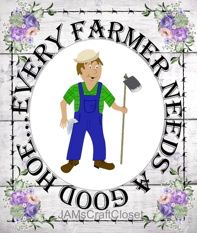 EVERY FARMER NEEDS A GOOD HOE - DIGITAL GRAPHICS  My digital SVG, PNG and JPEG Graphic downloads for the creative crafter are graphic files for those that use the Sublimation or Waterslide techniques - JAMsCraftCloset