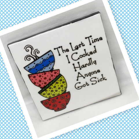 LAST TIME I COOKED HARDLY ANYONE GOT SICK Wall Art Ceramic Tile Sign Gift Idea Home Kitchen Decor Positive Saying Quote Affirmation Handmade Sign Country Farmhouse Gift Campers RV Gift Home and Living Wall Hanging - JAMsCraftCloset