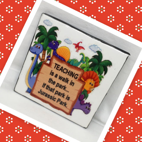 TEACHING IS A WALK IN THE PARK - JURASSIC PARK Wall Art Ceramic Tile Sign Gift Idea Home Decor Positive Saying Quote Affirmation Handmade Sign Country Farmhouse Gift Campers RV Gift Home and Living Wall Hanging TEACHER - JAMsCraftCloset