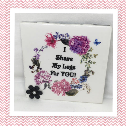I SHAVE MY LEGS FOR YOU Wall Art Ceramic Tile Sign Gift Idea Home Decor Positive Saying Handmade Sign Country Farmhouse Gift Campers RV Gift Home and Living Wall Hanging - JAMsCraftCloset