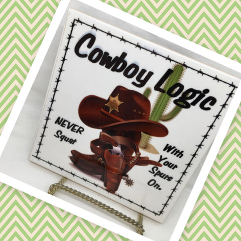 COWBOY LOGIC NEVER SQUAT WITH YOUR SPURS ON Faith Ceramic Tile Sign Wall Art Gift Idea Home Country Decor Affirmation Positive Saying - JAMsCraftCloset