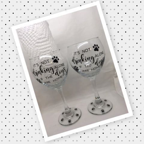 IT IS NOT DRINKING ALONE IF THE DOGS ARE HOME Stemware Wine Glasses Barware Gift Idea