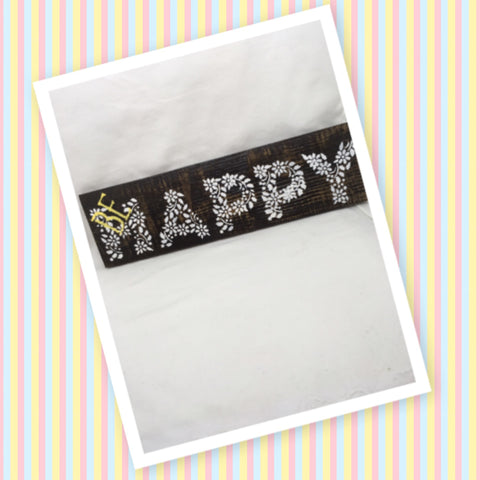 BE HAPPY Wooden Sign Positive Saying Handmade Hand Painted Gift Idea Home Decor - JAMsCraftCloset