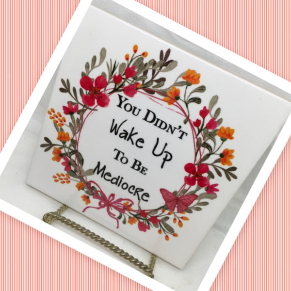 YOU DIDNT WAKE UP TO BE MEDIOCRE Wall Art Ceramic Tile Sign Gift Idea Home Decor Positive Saying Gift Idea Handmade Sign Country Farmhouse Gift Campers RV Gift Home and Living Wall Hanging - JAMsCraftCloset
