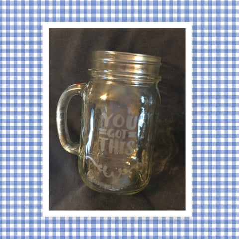 Mugs Mason Jar Hand Etched YOU GOT THIS With Heart on Handle One of a Kind Unique Drinkware Barware Kitchen Decor Country Cottage Chic - JAMsCraftCloset