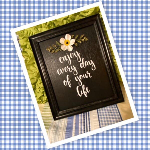 ENJOY EVERY DAY OF YOUR LIFE Framed Wall Art Handmade Hand Painted Home Decor Gift Idea -One of a Kind-Unique-Home-Country-Decor-Cottage Chic-Gift JAMsCraftCloset