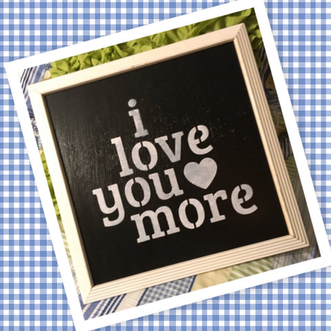 I LOVE YOU MORE on White Distressed Frame Black Background Wall Art Farmhouse Decor Kitchen Decor Handmade Hand Painted Home Decor Gift Wedding One of a Kind-Unique-Home-Country-Decor-Cottage Chic-Gift - JAMsCraftCloset