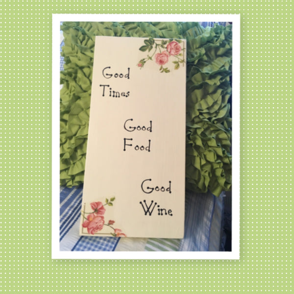 GOOD TIMES GOOD FOOD GOOD WINE Wooden Sign Wall Art Handmade Hand Painted Ivory Off White Decoupaged Floral Accents Home Decor Gift -One of a Kind-Unique-Home-Country-Decor-Cottage Chic-Gift - JAMsCraftCloset