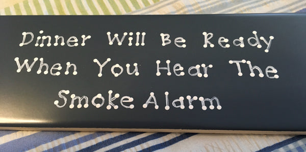 DINNER WILL BE READY WHEN YOU HEAR THE SMOKE ALARM Tile Sign Funny KITCHEN Decor Wall Art Home Decor Gift Idea Handmade Sign Hand Painted Sign Country Farmhouse Wall Art Gift Campers RV Home Decor-Gift Home and Living Wall Hanging - JAMsCraftCloset