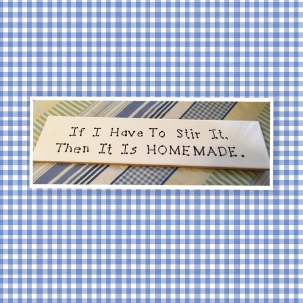 IF I HAVE TO STIR IT IT IS HOMEMADE Tile Sign Funny KITCHEN Decor Wall Art Home Decor Gift Idea Handmade Sign Hand Painted Sign Country Farmhouse Wall Art Gift Campers RV Home Decor-Gift Home and Living Wall Hanging - JAMsCraftCloset