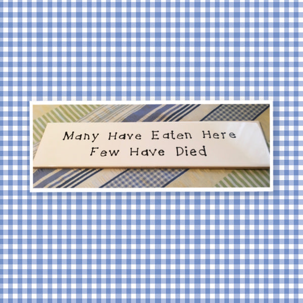 MANY HAVE EATEN HERE FEW HAVE DIED Tile Sign Funny KITCHEN Decor Wall Art Home Decor Gift Idea Handmade Sign Hand Painted Sign Country Farmhouse Wall Art Gift Campers RV Home Decor-Gift Home and Living Wall Hanging - JAMsCraftCloset