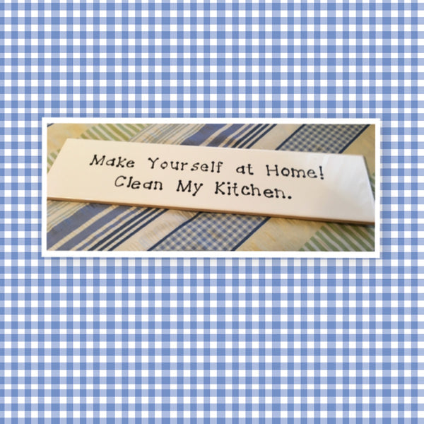 MAKE YOURSELF AT HOME CLEAN MY KITCHEN Tile Sign Funny KITCHEN Decor Wall Art Home Decor Gift Idea Handmade Sign Hand Painted Sign Country Farmhouse Wall Art Gift Campers RV Home Decor-Gift Home and Living Wall Hanging - JAMsCraftCloset