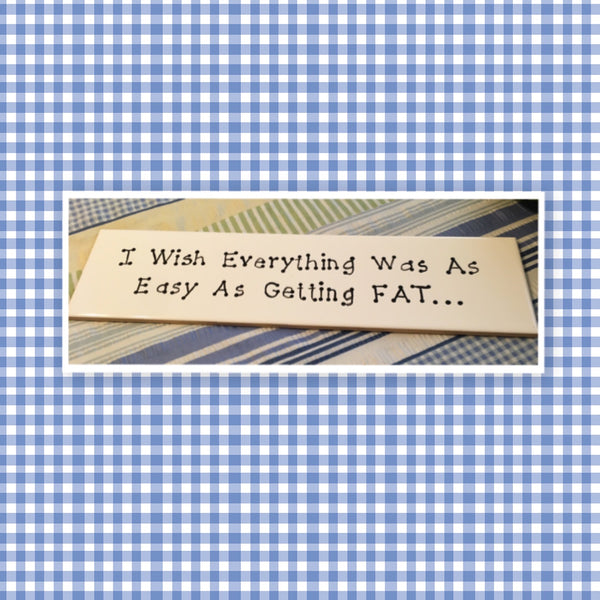WISH EVERYTHING WAS AS EASY AS GETTING FAT White Ceramic Tile Sign Kitchen Decor Handmade Sign Hand Painted Sign Country Farmhouse Wall Art Gift Campers RV Home Decor-Wall Art-Gift-One of a Kind Home and Living Wall Hanging - JAMsCraftCloset