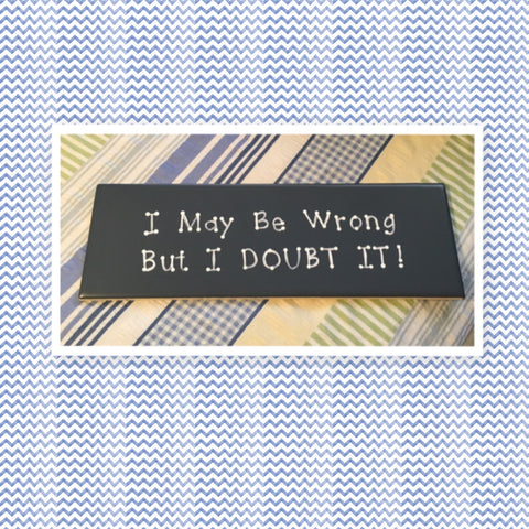 I MAY BE WRONG BUT I DOUBT IT Ceramic Tile Sign Funny HOME Decor Wall Art Home Decor Gift Idea Handmade Sign Hand Painted Sign Country Farmhouse Wall Art Gift Campers RV Home Decor-Gift Home and Living Wall Hanging - JAMsCraftCloset