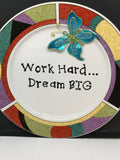 Plate Hand Painted Upcycled Repurposed Positive Saying WORK HARD DREAM BIG Wall Art