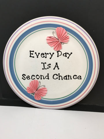 Plate Hand Painted Upcycled Repurposed Positive Saying EVERY DAY IS A SECOND CHANCE Plate Wall Art