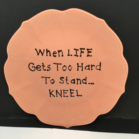 Plate Hand Painted Upcycled Repurposed Positive Saying LIFE GETS HARD KNEEL Plate Home Decor Wall Art Gift JAMsCraftCloset