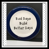 Plate Hand Painted Upcycled Repurposed Positive Saying BAD DAYS BUILD BETTER DAYS Wall Art Gift