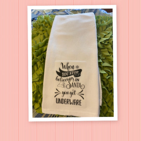 WHEN YOU STOP BELIEVING YOU GET UNDERWARE Decorative Flour Sack Tea Dish Towel Kitchen Porch Patio Decor Gift Christmas Holiday Decor Handmade Chef Gift Housewarming Gift Wedding Gift - JAMsCraftCloset