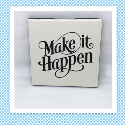MAKE IT HAPPEN Wall Art Ceramic Tile Hand Painted Positive Saying Sign HOME Decor Gift Idea Handmade Sign Home and Living Wall Hanging - JAMsCraftCloset