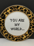 Plate Hand Painted Upcycled Positive Saying YOU ARE MY WORLD Leopard Chic Gift