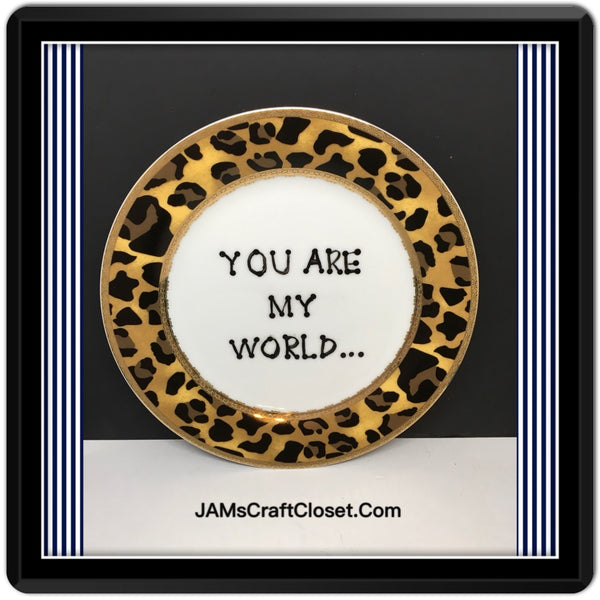 Plate Hand Painted Upcycled Positive Saying YOU ARE MY WORLD Leopard Chic  Gift Home Decor Wall Art JAMsCraftCloset