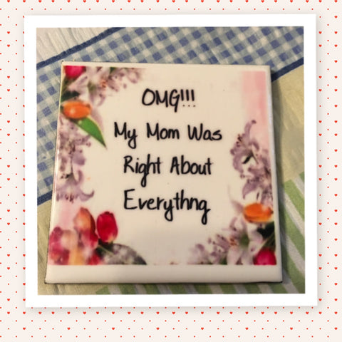 OMG MY MOM WAS RIGHT ABOUT EVERYTHING Wall Art Ceramic Tile Funny Sign Gift Idea Home Decor Positive Saying Handmade Sign Country Farmhouse Gift Campers RV Gift Home and Living Wall Hanging  - JAMsCraftCloset