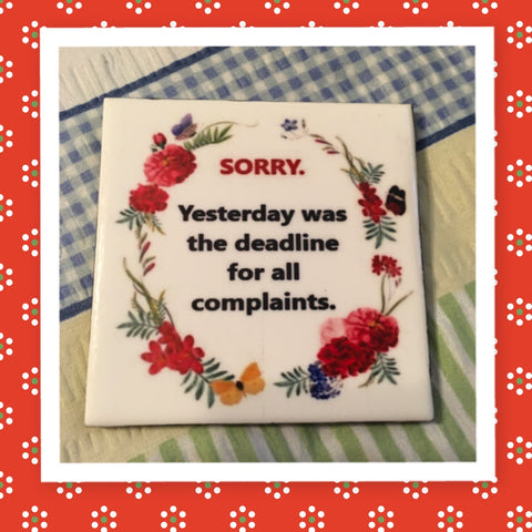 SORRY DEADLINE FOR COMPLAINTS Wall Art Ceramic Tile Funny Sign Gift Idea Home Decor Positive Saying Handmade Sign Country Farmhouse Gift Campers RV Gift Home and Living Wall Hanging  - JAMsCraftCloset