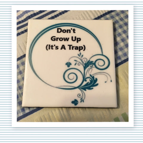 DON'T GROW UP IT IS A TRAP Wall Art Ceramic Tile Sign Gift Idea Home Decor Positive Saying Handmade Sign Country Farmhouse Gift Campers RV Gift Home and Living Wall Hanging - JAMsCraftCloset